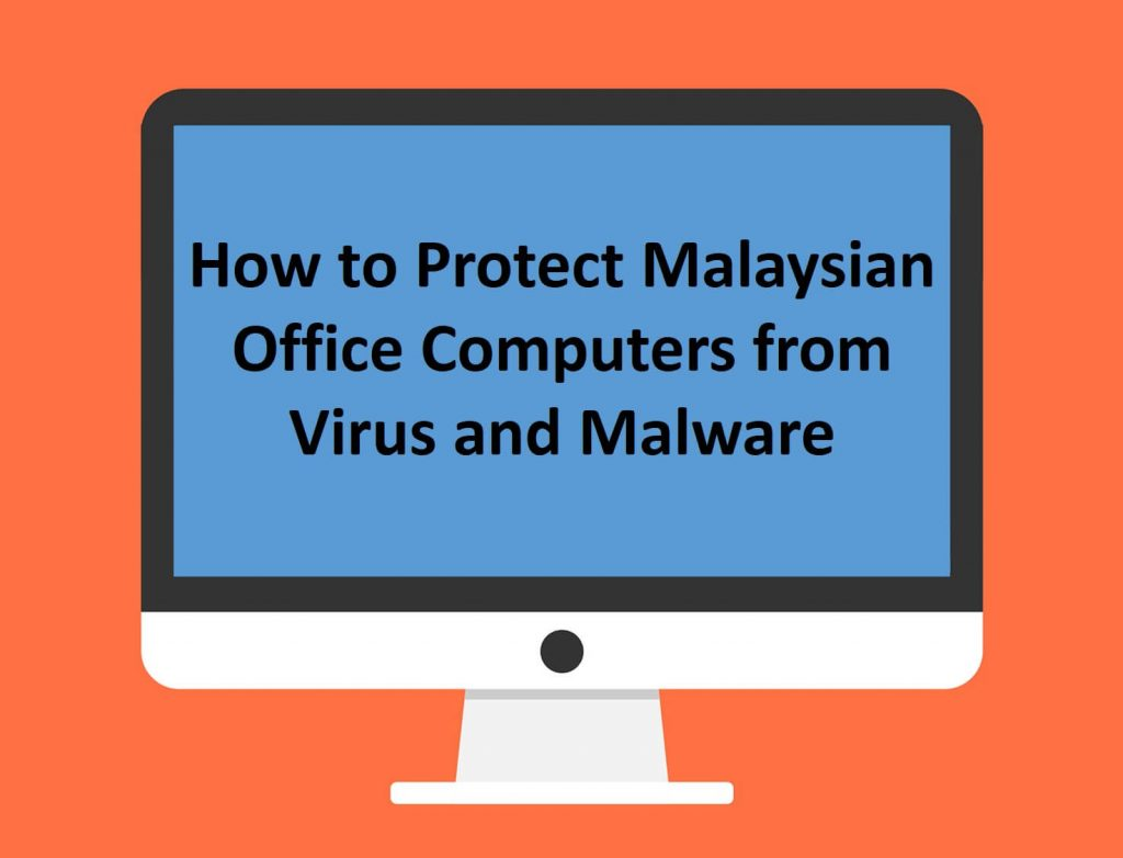 How to Protect Malaysian Office Computers from Virus and Malware