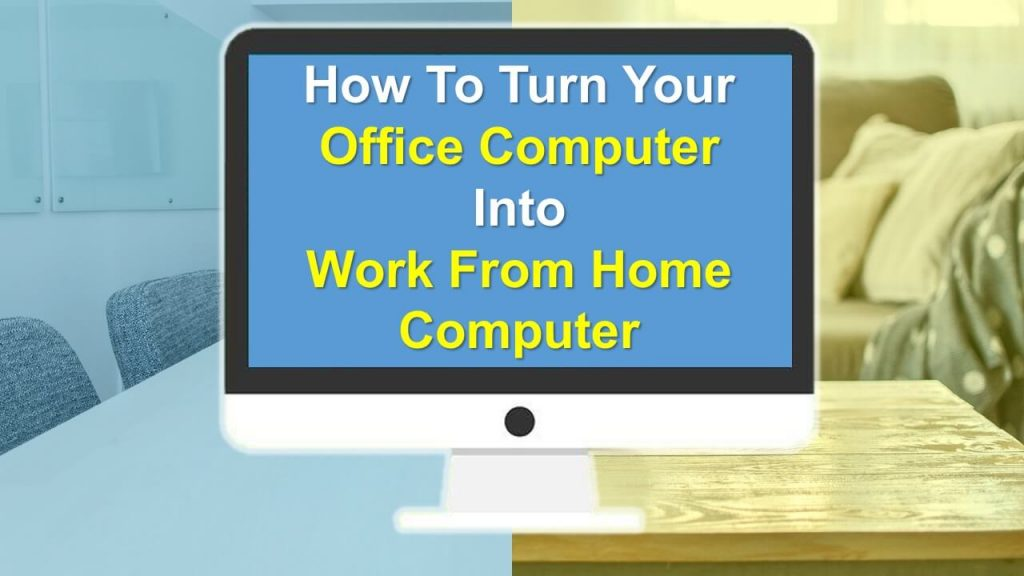 How To Turn An Office Computer To Work From Home Computer